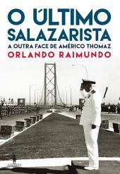 O Último Salazarista – A outra face de Américo Thomaz