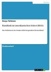 Rundfunk im amerikanischen Sektor (RIAS): Der Stellenwert des Senders RIAS im geteilten Deutschland