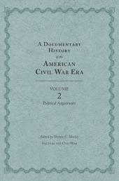 A Documentary History of the American Civil War Era: Volume 2, Political Arguments, Volume 2