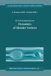 IUTAM Symposium on Dynamics of Slender Vortices: Proceedings of the IUTAM Symposium held in Aachen, Germany, 31 August – 3 September 1997
