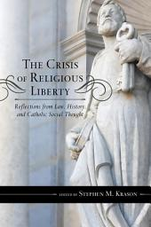 The Crisis of Religious Liberty: Reflections from Law, History, and Catholic Social Thought