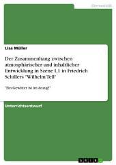 """Der Zusammenhang zwischen atmosphärischer und inhaltlicher Entwicklung in Szene I,1 in Friedrich Schillers """"Wilhelm Tell"""": """"Ein Gewitter ist im Anzug!"""""""