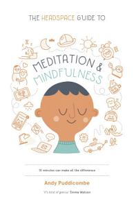 The Headspace Guide to    Mindfulness   Meditation Book