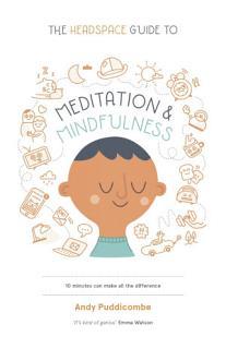 The Headspace Guide to    Mindfulness   Meditation