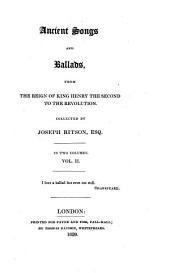 Ancient Songs and Ballads, from the Reign of King Henry the Second to the Revolution: Volume 1