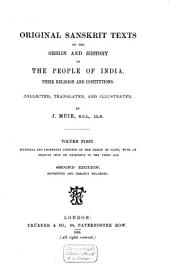 Original Sanskrit Texts on the Origin and History of the People of India, Their Religion and Institutions: Mythical and legendary accounts of the origin of caste, with an enquiry into its existence in the Vedic age. Volume first, Volume 1