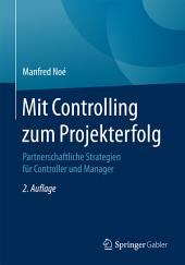 Mit Controlling zum Projekterfolg: Partnerschaftliche Strategien für Controller und Manager, Ausgabe 2