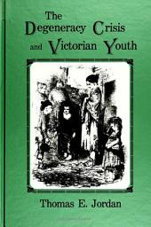 Degeneracy Crisis and Victorian Youth, The