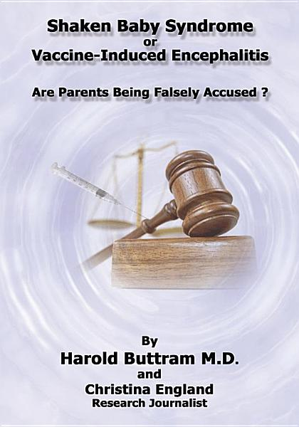 Download Shaken Baby Syndrome or Vaccine Induced Encephalitis   Are Parents Being Falsely Accused  Book