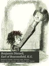 Benjamin Disraeli. Earl of Beaconsfield, K.G.