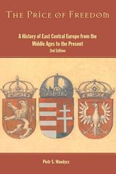 The Price of Freedom: A History of East Central Europe from the Middle Ages to the Present, Edition 2