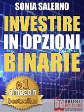 INVESTIRE IN OPZIONI BINARIE. Come Investire il Capitale in Opzioni Binarie a 1-5-10-15 Minuti per Guadagnare in Modo Costante e Veloce: Strategie per fare Trading in Opzioni e Guadagnare con le Opzioni Binarie
