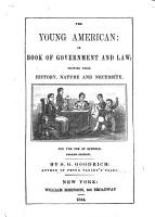 The Young American  Or Book of Government and Law  Showing Their History  Nature and Necessity  For the Use of Schools  Fourth Edition PDF