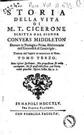 Storia della vita di M.T. Cicerone scritta dal signor Conyers Middleton dottore in teologia e primo bibliotecario dell'Università di Cambrigde per Pietro Palumbo, 1744-1745: Volume 3