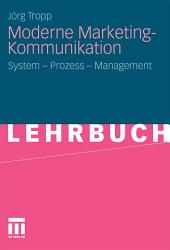 Moderne Marketing-Kommunikation: System - Prozess - Management