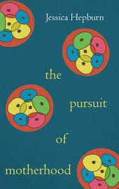 The Pursuit of Motherhood