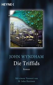 Die Triffids: Roman - Mit einem Vorwort von M. John Harrison