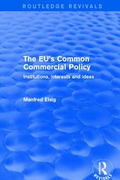 Revival: The EU's Common Commercial Policy (2002): Institutions, Interests and Ideas