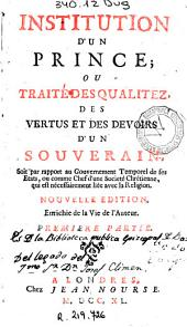 Institution d'un prince: ou traité des qualitez, des vertus et des devoirs d'un souverain, ...