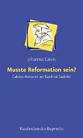 Musste Reformation sein?: Calvins Antwort an Kardinal Sadolet