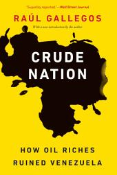 Crude Nation: How Oil Riches Ruined Venezuela