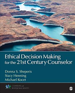 Ethical Decision Making for the 21st Century Counselor Book