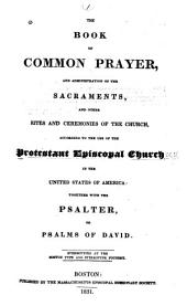 The Book of Common Prayer, and Administration of the Sacraments and Other Rites and Ceremonies of the Church: According to the Use of the Proestant Episcopal Church in the United States of America ; Together with the Psalter, Or Psalms of David