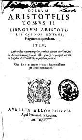 Operum Aristotelis tomus II: Librorum quae non extant, fragmenta quaedam. Item Indices duo