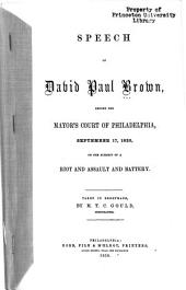 Speech of David Paul Brown, before the Mayor's Court of Philadelphia, September 17, 1825: on the subject of a riot and assault and battery