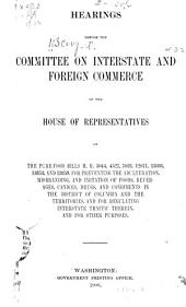 Hearings Before the Committee on Interstate and Foreign Commerce of the House of Representatives on the Pure-food Bills H.R. 3044, 4527, 7018, 12071, 13086, 13853, and 13859, for Preventing the Adulteration, Misbranding, and Imitation of Foods, Beverages, Candies, Drugs, and Condiments in the District of Columbia and the Territories, and for Regulating Interstate Traffic Therein, and for Other Purposes