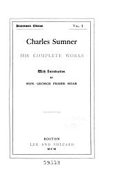Charles Sumner: His Complete Works, Volume 1