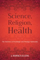 Science, Religion, and Health: The Interface of Psychology and Theology/Spirituality