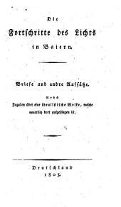 Die Fortschritte des Lichts in Baiern: Briefe und andre Aufsätze : nebst Zugaben über eine idealistische Wolke, welche neuerlich dort aufgestiegen ist