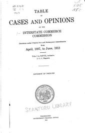 Table of Cases and Opinions of the Interstate Commerce Commission: Decisions Under Original Act and Subsequent Amendments from April, 1887, to June, 1913. Vols. I to XXVII, Inclusive, I. C. C. Reports