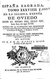 España sagrada: De la Iglesia Exenta de Oviedo desde el medio del siglo XIV hasta fines del siglo XVIII .... Tomo XXXVIIII
