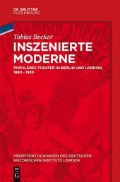 Inszenierte Moderne: Populäres Theater in Berlin und London, 1880-1930