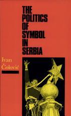 The Politics of Symbol in Serbia PDF