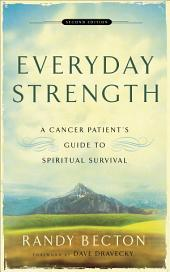 Everyday Strength: A Cancer Patient's Guide to Spiritual Survival, Edition 2