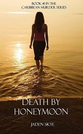 Death by Honeymoon (Book #1 in the Caribbean Murder series)