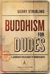 Buddhism for Dudes: A Jarhead's Field Guide to Mindfulness