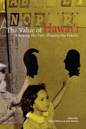 The Value of Hawai'i: Knowing the Past, Shaping the Future, Volume 1