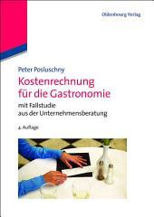 Kostenrechnung für die Gastronomie: mit Fallstudie aus der Unternehmensberatung, Ausgabe 4