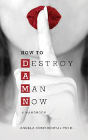 Download How to Destroy a Man Now  Damn  Book