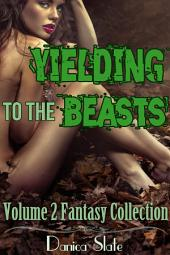 Yielding to the Beasts Volume 2 - A Fantasy Collection