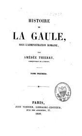 Histoire de la Gaule, sous l'administration romaine: Volume1