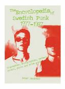 The Encyclopedia of Swedish Punk and Hardcore Punk  1977 1987