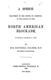 A Speech Delivered in the House of Commons: In the Debate on the North American Blockade, Tuesday, March 7, 1862