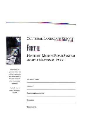Cultural Landscape Report for the Historic Motor Road System  Acadia National Park