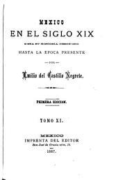 Mexico en el siglo XIX: o sea su historia desde 1800 hasta la epoca presente, Volúmenes 11-12