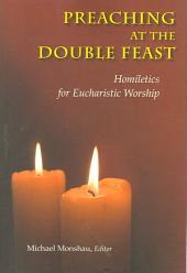 Preaching at the Double Feast: Homiletics for Eucharistic Worship